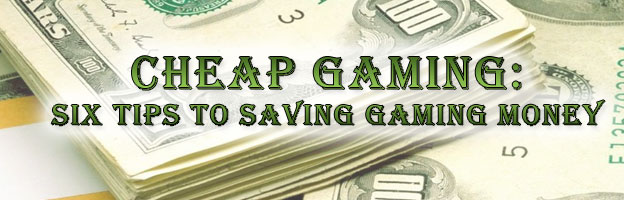 Cheap Gaming: Six Tips for Saving Gaming Money