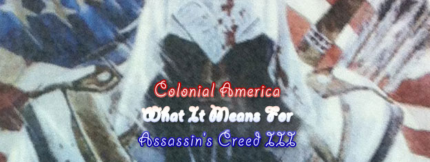 Colonial America - What a Change in Setting Means for Assassin's Creed III