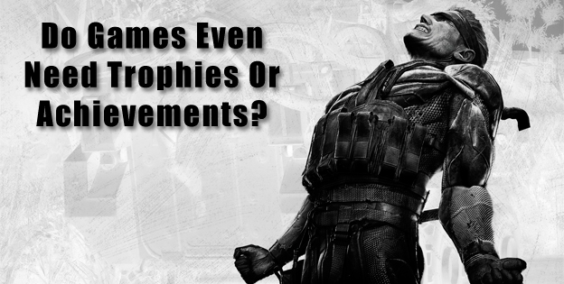 Do Games Even  Need Trophies Or Achievements?