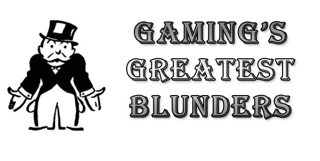 Gaming's Greatest Blunders