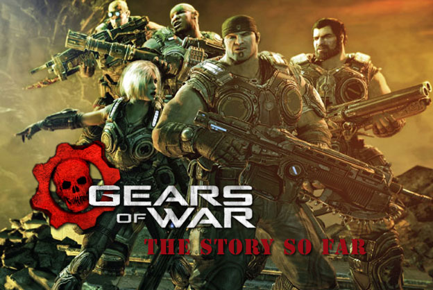 Gears of War – The Story So Far!