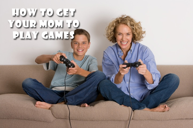 How To Get Your Mom To Play Games