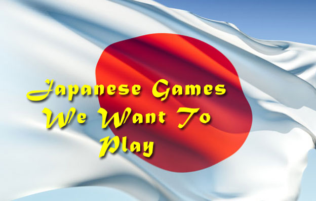 Japanese Games We Want To Play