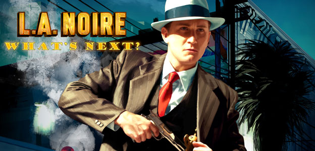 L.A. Noire – What Comes Next