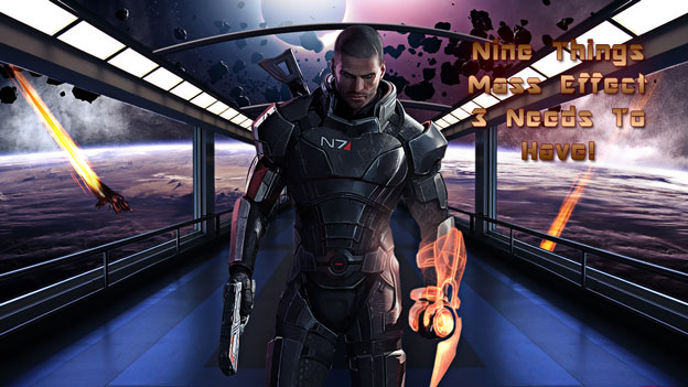 Nine Things Mass Effect 3 Needs To Have!