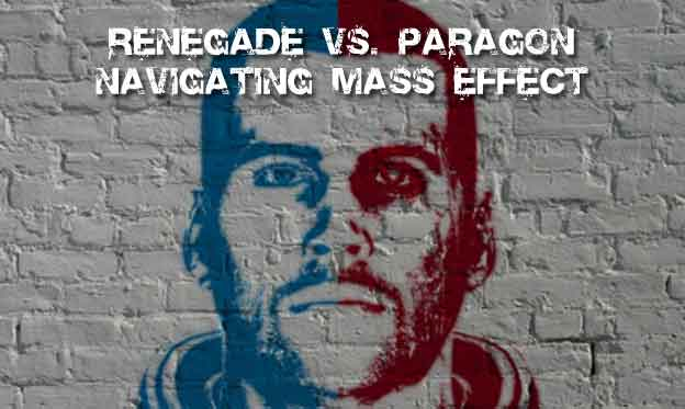 Renegade vs. Paragon - Navigating Mass Effect