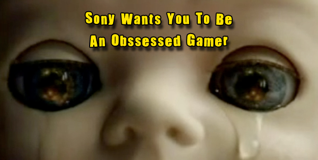 Sony Wants You To Be An Obssessed Gamer