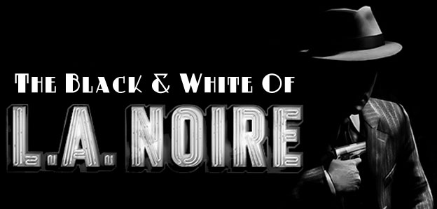 The Black and White of L.A. Noire