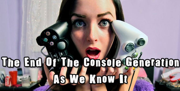 The End Of The Console Generation As We Know It