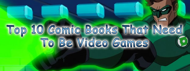 Top 10 Comic Books That Need To Be Video Games