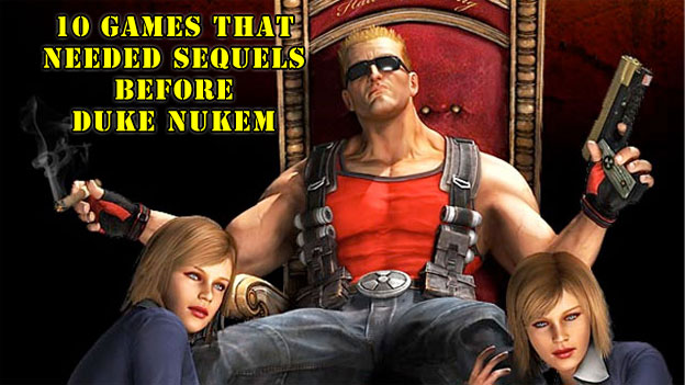 Top 10 Games That Needed Sequels Before Duke Nukem