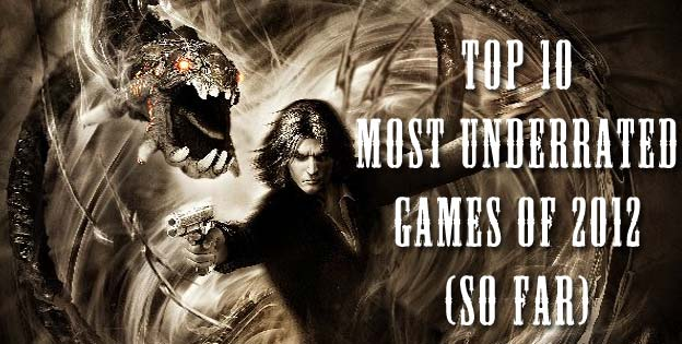 Top 10 Most Underrated Games of 2012 (So Far)