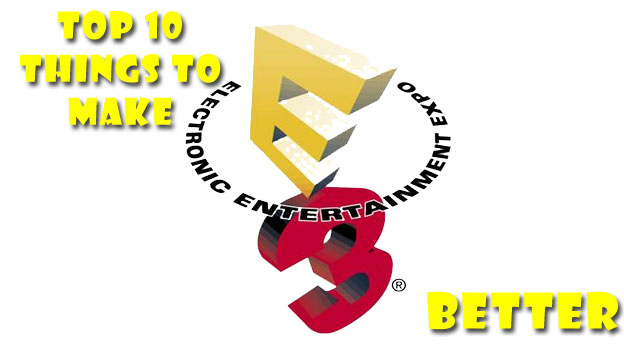 Top 10 Things That Would Have Made E3 Better