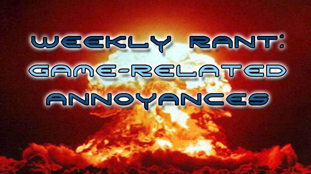 Weekly Rant - Game-Related Annoyances
