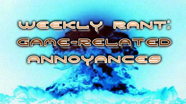 Weekly Rant - Game-Related Annoyances 2