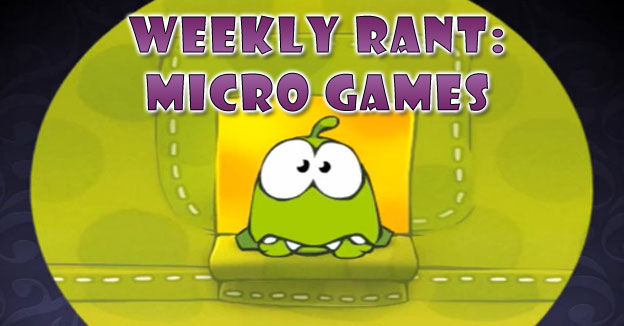 Weekly Rant - Micro Games