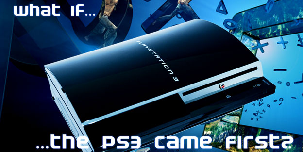 What If The PS3 Came First?