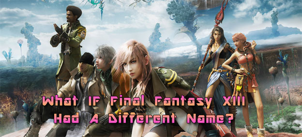 What If Final Fantasy XIII Had A Different Name?