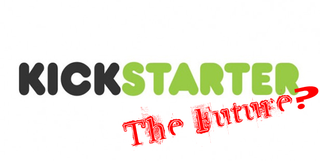 Why Kickstarter's Future Is More Important Than We Want To Think