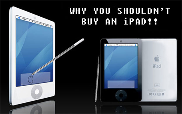 Why You Shouldn't - Buy An iPad!!