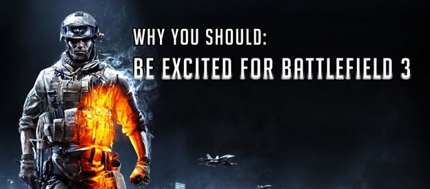 Why You Should: Be Excited for Battlefield 3!