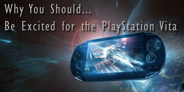 Why You Should: Be Excited for the PlayStation Vita!