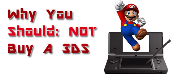 Why You Should: Not Buy A 3DS!
