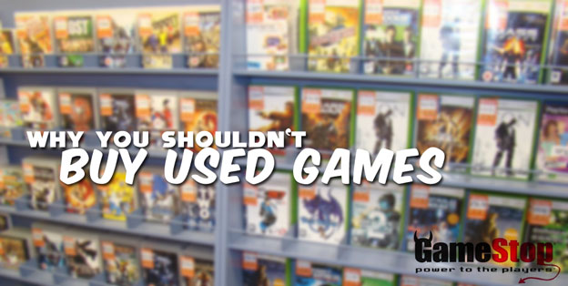 Why You Should: Not Buy Used Games