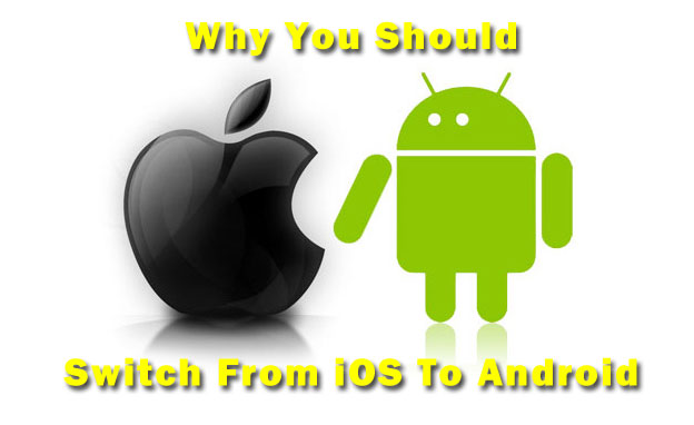 Why You Should Switch From iOS To Android
