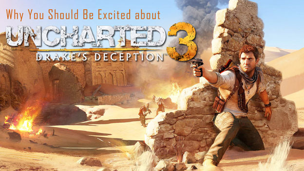 Why You Should: Be Excited for Uncharted 3!